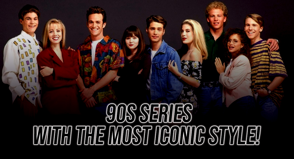 90s series with the most iconic style