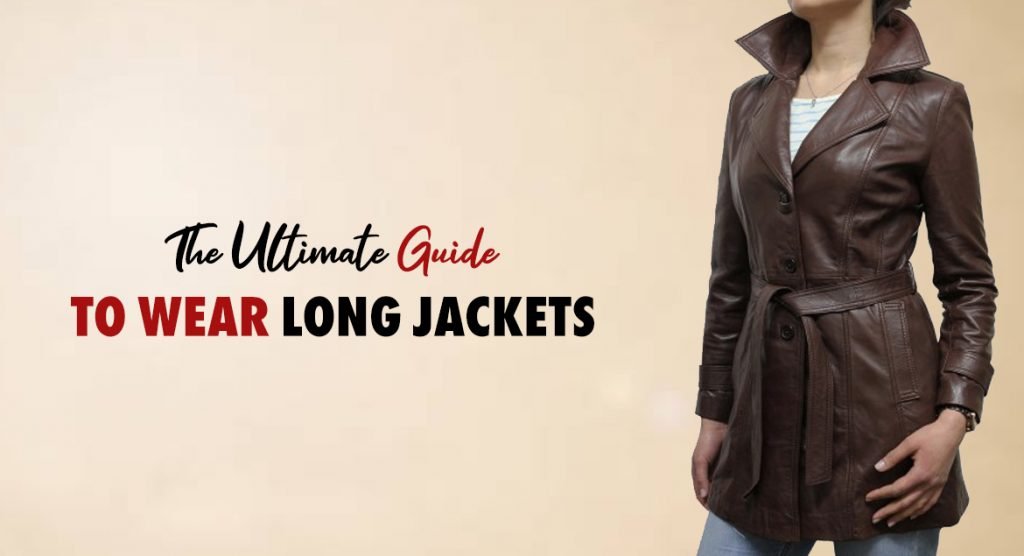 The Ultimate Guide to Wear Long Jackets!