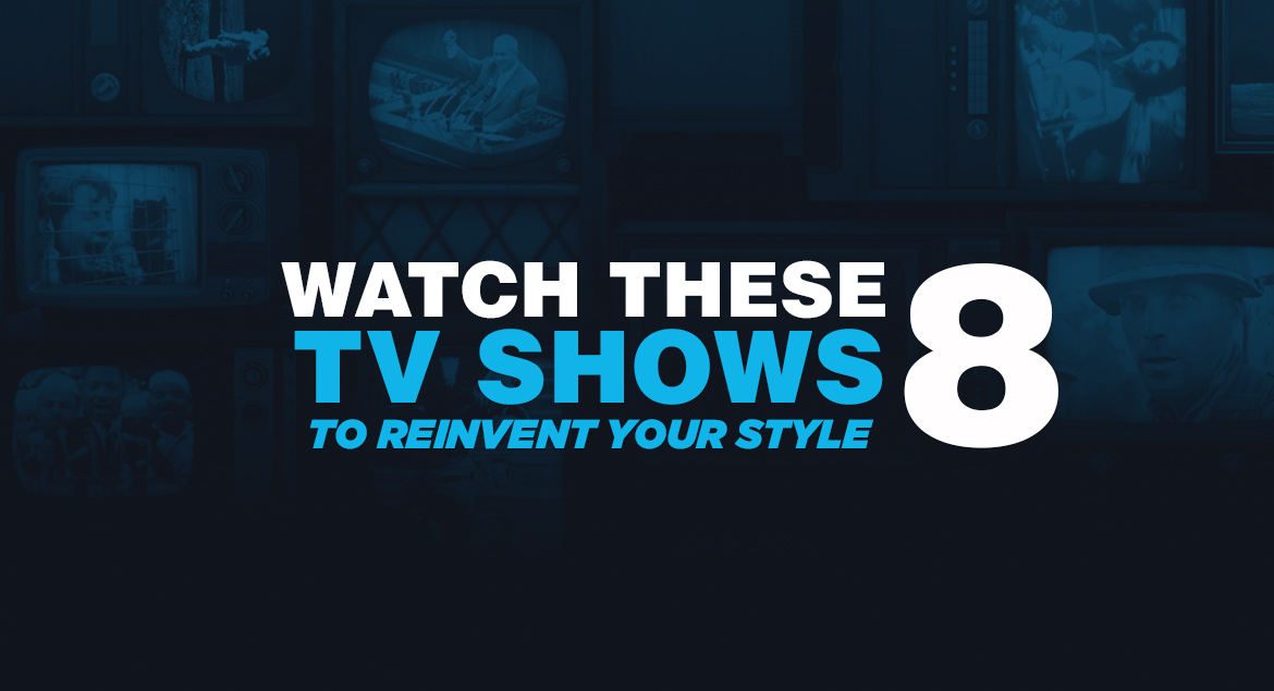 Binge Watch These 8 TV Shows to Reinvent Your Style